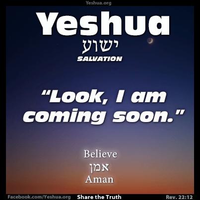 Yeshua : Look, I AM coming soon