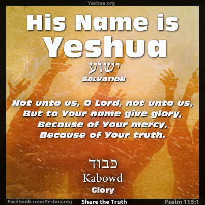 Psalm 115:1 ... to your name give glory ... Yeshua
